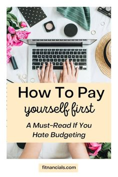 How To Pay Yourself First (A Must-Read If You Hate Budgeting)