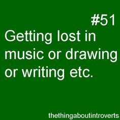 I get lost in it all the time. Music, drawing, reading, writing, singing, dancing....well pretty much everything.