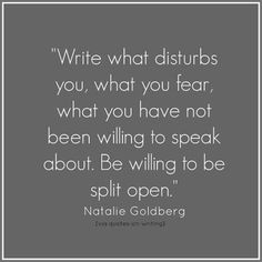 From Writing Down the Bones: Freeing the Writer Within - Natalie Goldberg / Via BuzzFeed: 25 Quotes That Will Inspire You To Be A Fearless Writer / Via quotes-on-writing.tumblr.com