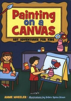 Painting on A Canvas: Art Adventures for Kids (Acitvities for Kids) by Annie Wheeler, http://www.amazon.com/dp/1586858394/ref=cm_sw_r_pi_dp_XY1Nrb0165KTS