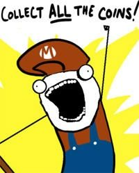 """Best Of The 'X All The Things' Meme!  Mario """"collect ALL the coins!"""""""