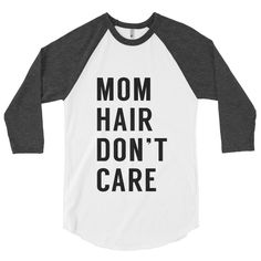 Mom hair dont care - mom shirt, funny shirts for women, mom tshirt, womens, funny womens shirts, shirts for moms, by ApparelLounge on Etsy https://www.etsy.com/listing/476885985/mom-hair-dont-care-mom-shirt-funny