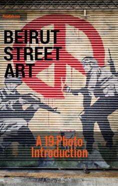 Beirut Street Art - A 19 Photo Introduction