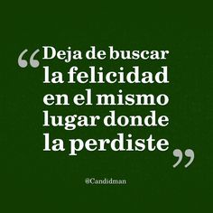The Nicest Pictures: felicidad Some Quotes, Words Quotes, Great Quotes, Inspirational Quotes, Sayings, The Words, More Than Words, Steve Jobs, Quotes En Espanol