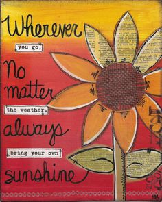 Always bring you're own sunshine