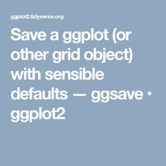 Save a ggplot (or other grid object) with sensible defaults — ggsave • ggplot2