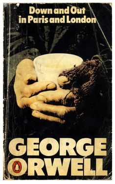"""George Orwell  """"Down and Out in Paris and London""""  interesting book"""