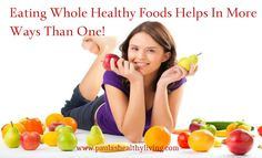 Eating Whole Healthy Foods Helps In More Ways Than One!