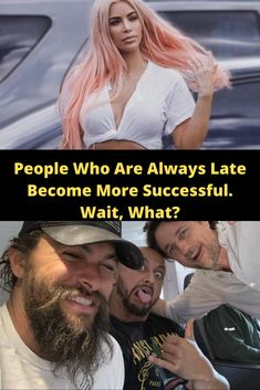 People Who Are Always Late Become More Successful. Wait, What?
