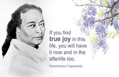 If you find  true joy in this  life, you will have  it now and in the  afterlife too. Paramhansa #Yogananda