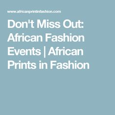 Don't Miss Out: African Fashion Events | African Prints in Fashion