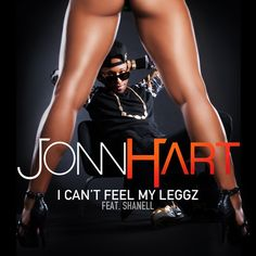 "Jonn Hart & Shanell's ""I Can't Feel My Leggz"" Acapella! Download HERE"