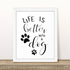 Life is Better with a Dog DIY Print, Hand Lettered, Printable Dog Wall Art, Puppy Dog Wall Art, Dog Decor, Dog Quotes, Dog Sayings Puppy Quotes, Dog Lover Quotes, Dog Sayings, Old Dogs, Puppy Room, Dog Bedroom, Dog Owners, Dog Rooms, Wall Art Prints