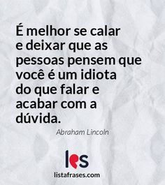 Lista Frases - 59 Frases de Abraham Lincoln Abraham Lincoln, Motivational Phrases, Messages, Words Of Inspiration, Inspiration Quotes, Smart Quotes, Text Posts, Text Conversations