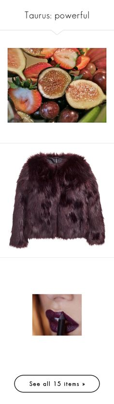 """""""Taurus: powerful"""" by stephaniepink ❤ liked on Polyvore featuring pictures, images, food, pics, backgrounds, outerwear, jackets, coats, fur and dark plum"""