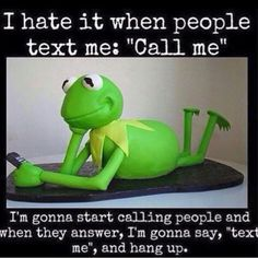 funny captions i hate when people text me call me i'm gonna start calling people and tell them to text me kermit meme Funny Shit, Haha Funny, Funny Stuff, Funny Boy, Funny Relatable Memes, Funny Jokes, Funny Kermit Memes, Funny Sunday Memes, Pranks
