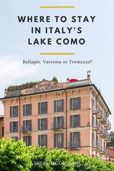 THIS Is The Best Place to Stay in Lake Como is part of This Is The Best Place To Stay In Lake Como Shershegoes Com - Bellagio, Varenna, Tremezzo or Backpacking Europe, Travelling Europe, Traveling, Travel Europe, Lake Como Hotels, Things To Do In Italy, Italian Lakes, Italy Travel Tips, Northern Italy
