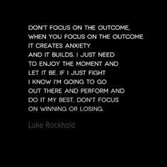 Motivational Quotes with Pictures: Luke Rockhold: Don't focus on the outcome