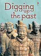 Digging up the past by Lisa Jane Gillespie 930.1 GIL How do ancient things get buried? Who digs them up? And what do they find? Beginner readers can find answers to these questions and more in this colourful information book.