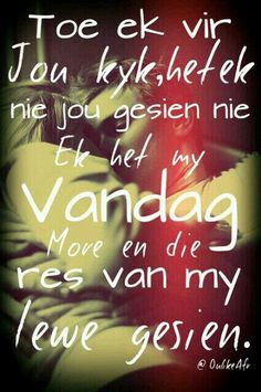 Ek het my vandag, môre en die res van my lewe gesien Romantic Poems, Romantic Love, Favorite Quotes, Best Quotes, Wedding Poems, Afrikaanse Quotes, Proverbs Quotes, Love Quotes For Him, Be Yourself Quotes