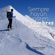 """Siempre hay un lugar en las cumbres para l@s valientes, para l@s que ponen todo su ímpetu y lo intentan.  Tod@s tenemos nuestra  """"Montaña"""""""