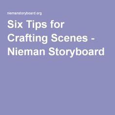 Six Tips for Crafting Scenes - Nieman Storyboard