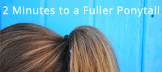 2 minutes to a fuller ponytail