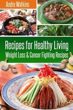 (As Seen On Dr. Oz) Recipes For Healthy Living; Weight Loss & Cancer Fighting Recipes