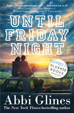 UNTIL FRIDAY NIGHT - Abbi Glines @blushiebooks @lilyslibrary Another amazing heartfelt book by Abbi! 5 Stars!
