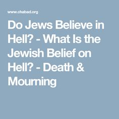 Do Jews Believe in Hell? - What Is the Jewish Belief on Hell? - Death & Mourning
