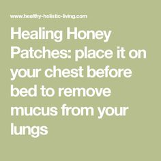 Healing Honey Patches: place it on your chest before bed to remove mucus from your lungs