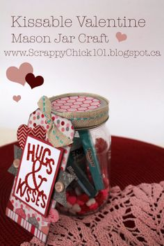 Scrappy Chick Designs: Kissable Valentine Mason Jar~