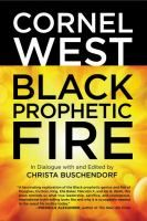 Black prophetic fire / Cornel West ; in dialogue with and edited by Christa Buschendorf.
