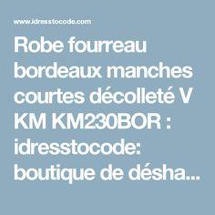 Robe fourreau bordeaux manches courtes décolleté V KM KM230BOR : idresstocode: boutique de déshabillés et nuisettes, robes et jupes