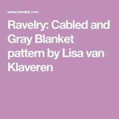 Ravelry: Cabled and Gray Blanket pattern by Lisa van Klaveren