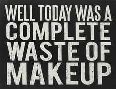 Well today was a complete waste of makeup // right?! How many times have I thought this?! This wall sign is hilarious!
