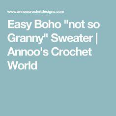 "Easy Boho ""not so Granny"" Sweater | Annoo's Crochet World"