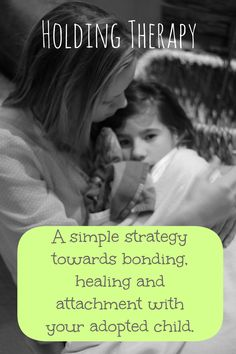 Holding Therapy:  A simple strategy towards bonding, healing and attachment with your adopted child.
