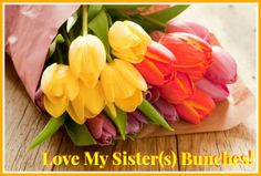 Love my sisters bunches!