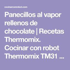 Panecillos al vapor rellenos de chocolate | Recetas Thermomix. Cocinar con robot Thermomix TM31 TM5, recetas fáciles, menús completos, tradicionales.