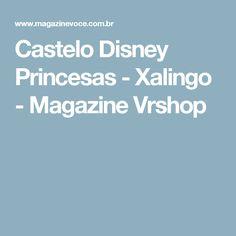 Castelo Disney Princesas - Xalingo - Magazine Vrshop