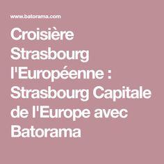 Croisière Strasbourg l'Européenne : Strasbourg Capitale de l'Europe avec Batorama
