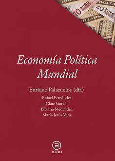 Economía política mundial / Enrique Palazuelos (dir.) ; Rafael Fernández ... [et al.] [Madrid] : Akal, 2015
