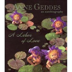 A Labour of Love. Anne Geddes Autobiography.