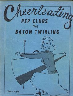 Cheerleading, Pep Clubs and Baton Twirling book (1950s). Some good moves in here. My grandma Bonnie has this book.