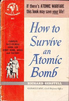 """How to Survive an Atomic Bomb Gerstell 1950 My generation was taught to hide under our school desk in order to dodge """"the Bomb"""". Every school kid practiced civil defense drills, just like a fire drill. Fire Drill, Nuclear War, Survival Guide, Survival Skills, Survival Gear, Atomic Age, Weird World, Library Books, Book Of Life"""