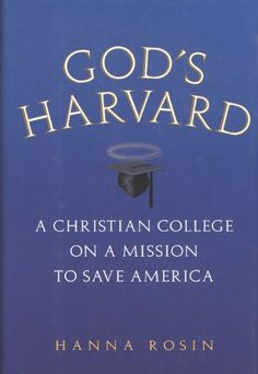 God's Harvard: A Christian College on a Mission to Save America by Hanna Rosin http://www.amazon.com/dp/B003ZSISXU/ref=cm_sw_r_pi_dp_junGvb1WGNSGP