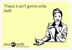 Thesis: it ain't gonna write itself.