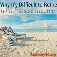 We go through some common passive income sources and see why it's difficult to fund your retirement with just passive income.
