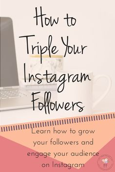How to triple your Instagram followers, gain more engagement and increase the traffic to your site